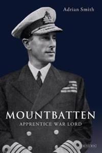 Mountbatten: Apprentice War Lord 1900-1943