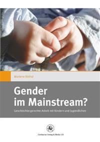 Gender Im Mainstream?: Geschlechtergerechte Arbeit Mit Kindern Und Jugendlichen