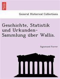 Geschichte, Statistik Und Urkunden-Sammlung U Ber Wallis.