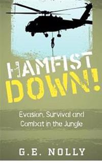 Hamfist Down!: Evasion, Survival and Combat in the Jungle