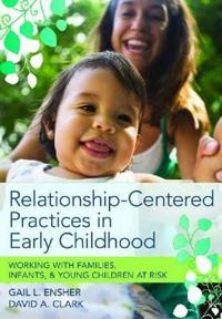 Relationship-Centered Practices in Early Childhood