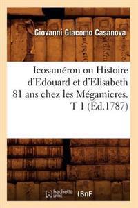 Icosam�ron Ou Histoire d'Edouard Et d'Elisabeth 81 ANS Chez Les M�gamicres. T 1 (�d.1787)