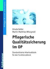 Pflegerische Qualitatssicherung Im Op: Standardisierte Arbeitsablaufe Fur Den Funktionsdienst