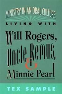 Ministry in an Oral Culture-Living With Will Rogers, Uncle Remus, and Minnie Pearl