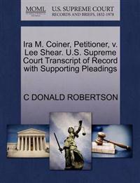 IRA M. Coiner, Petitioner, V. Lee Shear. U.S. Supreme Court Transcript of Record with Supporting Pleadings