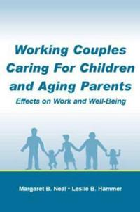 Working Couples Caring for Children And Aging Parents