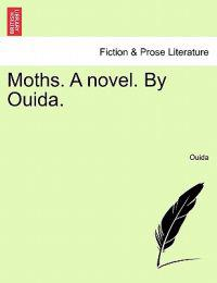 Moths. a Novel. by Ouida. Vol. I.