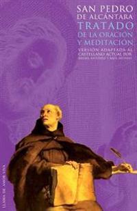 Tratado de La Oracion y La Meditacion: Version Adaptada Al Castellano Actual Por Rafael Antunez y Raul Alonso