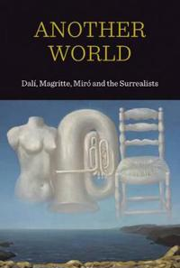 Another World: Dal!, Magritte, Miro and the Surrealists