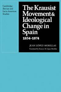 The Krausist Movement and Ideological Change in Spain, 1854-1874
