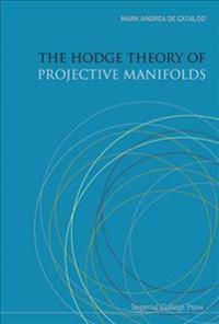 The Hodge Theory of Projective Manifolds