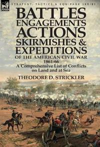 Battles, Engagements, Actions, Skirmishes and Expeditions of the American Civil War, 1861-66