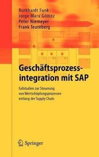 Geschaftsprozessintegration Mit SAP: Fallstudien Zur Steuerung Von Wertschopfungsprozessen Entlang Der Supply Chain