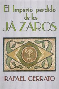 El Imperio Perdido de Los Jazaros: de Cordoba a Jazaria Pasando Por Jerusalem