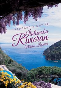 Trädgård & mat på Italienska Rivieran : möten i Ligurien