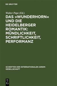Das Wunderhorn Und Die Heidelberger Romantik