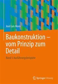 Baukonstruktion - Vom Prinzip Zum Detail: Band 5 Ausführungsbeispiele