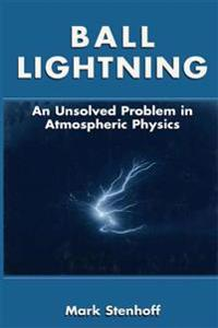 Ball Lightning: An Unsolved Problem in Atmospheric Physics
