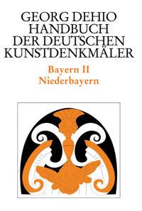 Bayern 2. Niederbayern. Handbuch der Deutschen Kunstdenkmäler