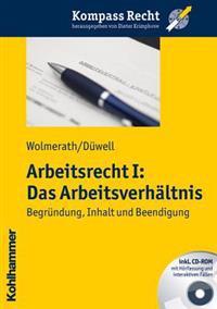 Arbeitsrecht I: Das Arbeitsverhaltnis: Begrundung, Inhalt Und Beendigung