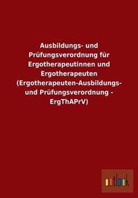 Ausbildungs- Und Prufungsverordnung Fur Ergotherapeutinnen Und Ergotherapeuten (Ergotherapeuten-Ausbildungs- Und Prufungsverordnung - Ergthaprv)