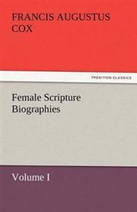 Female Scripture Biographies, Volume I