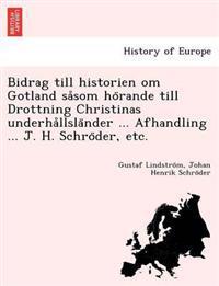 Bidrag Till Historien Om Gotland Sa°som Ho¨rande Till Drottning Christinas Underha°llsla¨nder ... Afhandling ... J. H. Schro¨der, Etc.