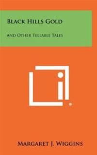 Black Hills Gold: And Other Tellable Tales