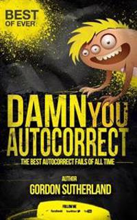 Damn You Autocorrect! Best of Ever!: The Best Autocorrect Fails of All Time