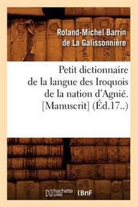 Petit Dictionnaire de la Langue Des Iroquois de la Nation d'Agni�. [manuscrit] (�d.17..)