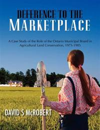 Deference to the Marketplace: A Case Study of the Role of the Ontario Municipal Board in Agricultural Land Conservation, 1975-1985