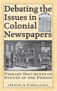 Debating the Issues in Colonial Newspapers