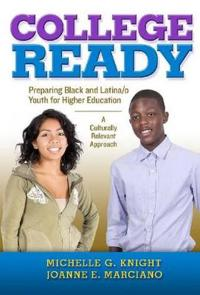 College-Ready: Preparing Black and Latina/O Youth for Higher Education--A Culturally Relevant Approach