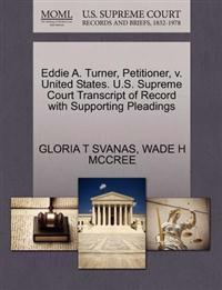 Eddie A. Turner, Petitioner, V. United States. U.S. Supreme Court Transcript of Record with Supporting Pleadings