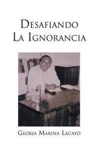 Desafiando La Ignorancia/ Challenging Ignorance