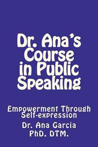 Dr Ana's Course in Public Speaking: Empowerment Through Self-Expression