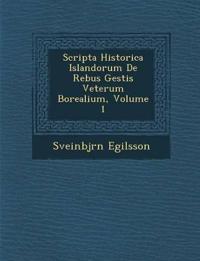 Scripta Historica Islandorum De Rebus Gestis Veterum Borealium, Volume 1