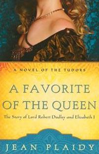 A Favorite of the Queen: The Story of Lord Robert Dudley and Elizabeth I