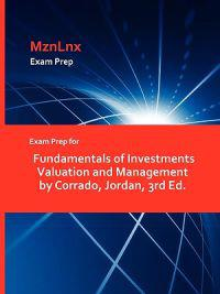 Exam Prep for Fundamentals of Investments Valuation and Management by Corrado, Jordan, 3rd Ed.