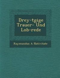Drey-t¿gige Trauer- Und Lob-rede