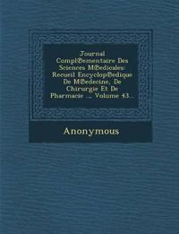 Journal Compl Ementaire Des Sciences M Edicales: Recueil Encyclop Edique de M Edecine, de Chirurgie Et de Pharmacie .., Volume 43...