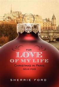 For Love of My Life: Christmas in Paris Deux Fois