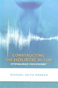 Constructing the Holistic Actor: Fitzmaurice Voicework