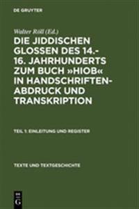 Die Jiddischen Glossen Des 14.-16. Jahrhunderts Zum Buch Hiob in Handschriftenabdruck Und Transkription