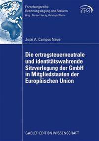 Die Ertragsteuerneutrale Und Identitätswahrende Sitzverlegung Der Gmbh in Mitgliedstaaten Der Europäischen Union