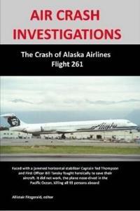 AIR CRASH INVESTIGATIONS: The Crash of Alaska Airlines Flight 261
