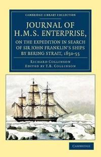 Journal of H.M.S. Enterprise , on the Expedition in Search of Sir John Franklin's Ships by Behring Strait, 1850 - 55