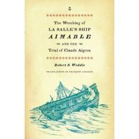 The Wrecking of La Salle's Ship Aimable and the Trial of Claude Aigron