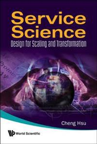 Service Science: Design For Scaling And Transformation