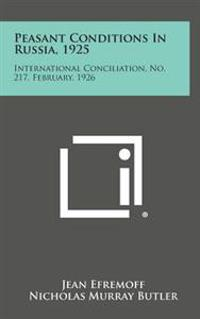 Peasant Conditions in Russia, 1925: International Conciliation, No. 217, February, 1926